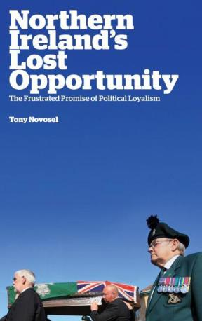 northern-irelands-lost-opportunity-the-frustrated-promise-of-political-loyalism
